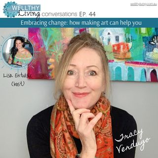 EP 44 Embracing change: How making art can help you