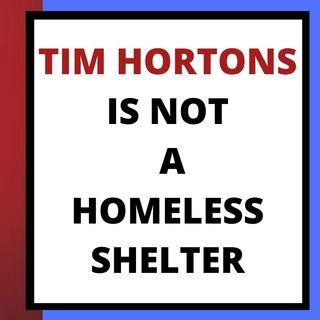 TIM HORT0NS IS NOT A HOMELESS SHELTER