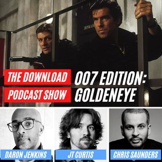 The Download Podcast Show: 007 Edition - S1 E5: Goldeneye