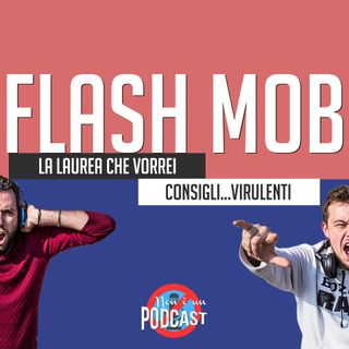 Podcast #12 - FLASH MOB