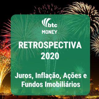 Retrospectiva 2020: Juros, Inflação, Ações, FIIs, Renda Fixa e expectativas | BTC Money #50