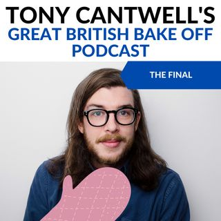 Bake Off Final (S11E10) - Tony Cantwell's Great British Bake Off Podcast #10