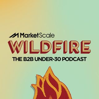 Wildfire: The B2B Under-30 Podcast