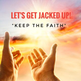 """Keep the Faith"" LET'S GET JACKED UP!"