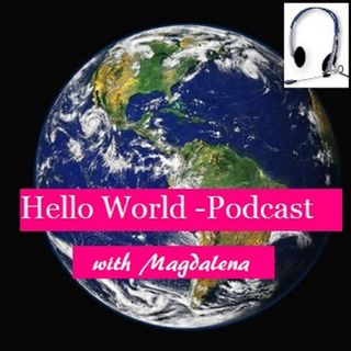 Hello World-podcasting with Magdalena ..Oct.19 23017