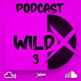 Wild X 3 Podcast by Xarro Dj
