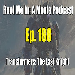 Ep. 188: Transformers: The Last Knight