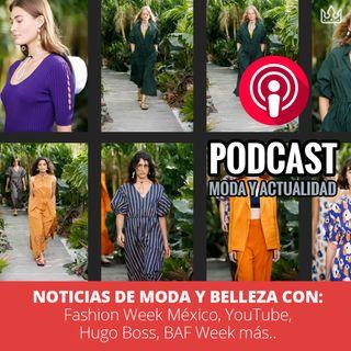 Hoy Noticias de Moda y Belleza con: Fashion Week México, YouTube, Hugo Boss, BAF Week y más...