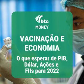 Vacinação e Economia: O que esperar de PIB, Dólar, Ações e FIIs para 2022 | BTC Money #80
