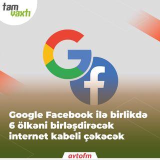 Google Facebook ilə birlikdə 6 ölkəni birləşdirəcək internet kabeli çəkəcək | Tam vaxtı #138