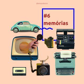 #6 Memórias