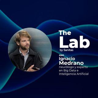 The Lab. EP2: Medicina, Inteligencia Artificial y datos. Con Ignacio Medrano, neurólogo y experto en Big Data e Inteligencia Artificial.