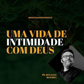Uma vida de intimidade com Deus // pr. Ronaldo Bezerra