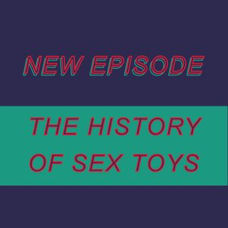 028 - The history of sex toys