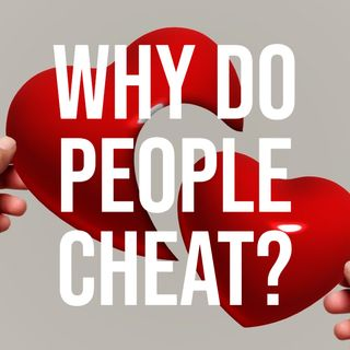 Why Do People Cheat? (Deep Dive) (2019 Rerun)