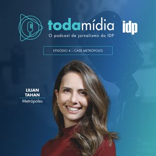Toda Mídia #04 | Case Metrópoles com Lilian Tahan