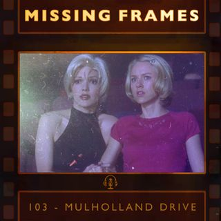 Episode 103 - Mulholland Drive
