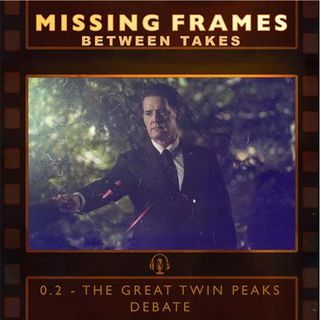 Between Takes Episode 0.2 - The Great Twin Peaks Debate