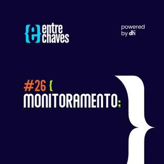 Entre Chaves #26 - Monitoramento