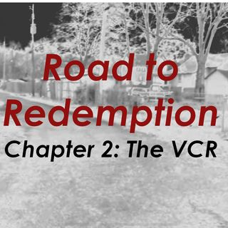 160: Road to Redemption: Chapter 2 - The VCR