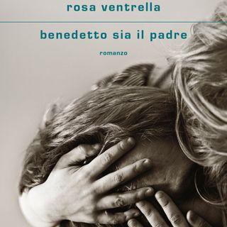 """Rosa Ventrella """"Benedetto sia il padre"""""""