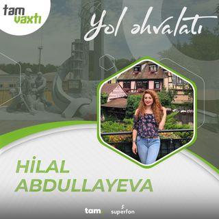 Hilal Abdullayeva | Yol əhvalatı #24 | Tam vaxtı #207
