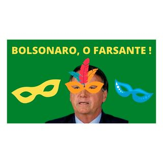 Bolsonaro, o Farsante!