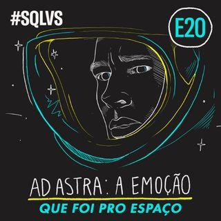 #SQLVS 20 - AD ASTRA: A Emoção Que Foi Pro Espaço