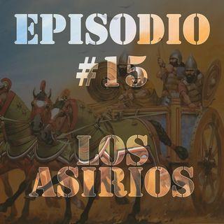 Episodio #15 - Los Asirios
