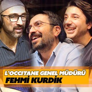 #005 - L'OCCITANE Genel Müdürü Fehmi Kurdik Konuk