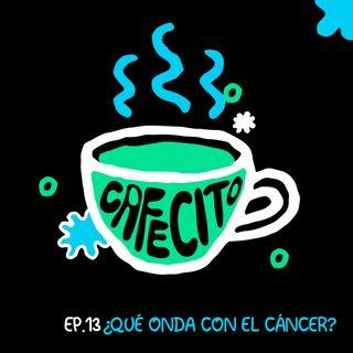 Ep.13 Cafecito de... ¿Qué onda con el cáncer?