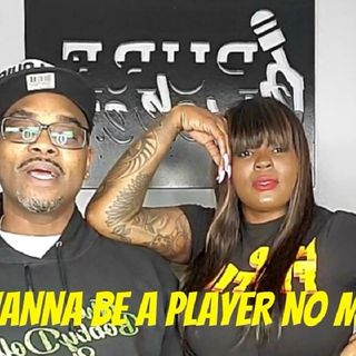 """Ep. 51 🙅🏾♀️""""Don't Wanna Be A Player No More""""🤷🏾♀️"""