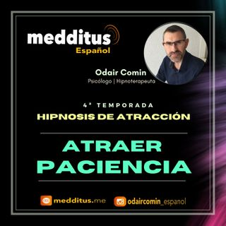#116 Hipnosis para Atraer Paciencia | Hipnosis de Atracción | Odair Comin
