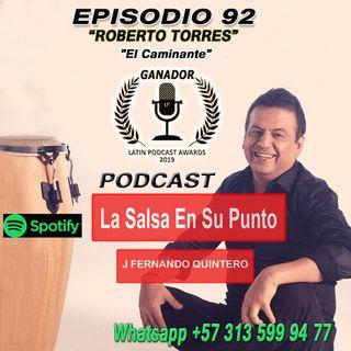 """EPISODIO 92-ROBERTO TORRES """"El Caminante"""""""