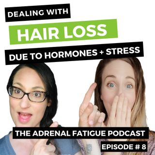 #8: Dealing with HAIR LOSS -- the influence of hormones & stress  + how to stop the shed!