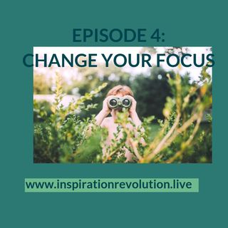 Change Your Focus, Change Your Life!