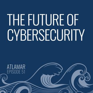 The Future of Cybersecurity [Episode 51]