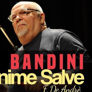#25 - ELLADE BANDINI racconta ANIME SALVE (F. De Andrè)