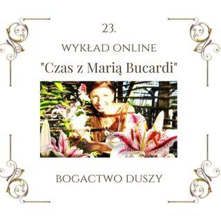 """Wykład """"Czas z Marią Bucardi"""" nr 23. Coś hamuje i blokuje Cię w pełnej akceptacji i miłości do siebie? Kim naprawdę jesteś?"""