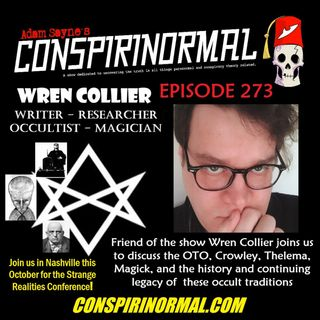 Conspirinormal Episode 273- Wren Collier 3 (OTO, Thelema, and Crowley)