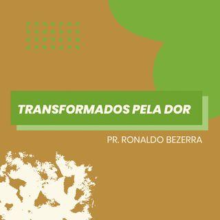 Transformados pela dor // pr. Ronaldo Bezerra