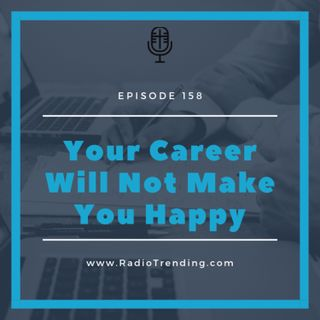 158: Your Career Will Not Make you Happy
