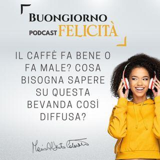 #842 - Il caffè fa bene o fa male? Cosa bisogna sapere su questa bevanda così diffusa? | Buongiorno Felicità