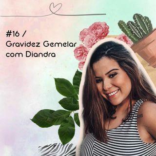 #16 / Gravidez Gemelar com Diandra