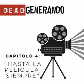 DEAD Generando - Capitolo 4: Hasta la Pelicula, Siempre