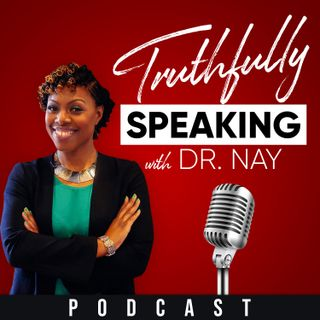 Truthfully Speaking With Dr. Nay