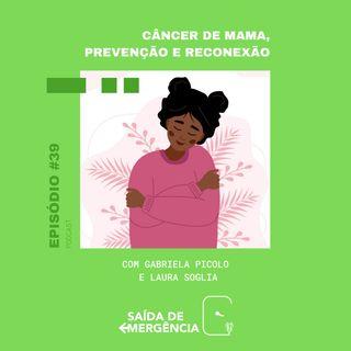 #39 - Câncer de mama, Prevenção e Reconexão -  Com Gabriela Picolo e Laura Soglia