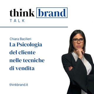 #19. BRAND TALK.  Chiara Bacilieri: la Psicologia del cliente nelle tecniche di vendita (prima parte )