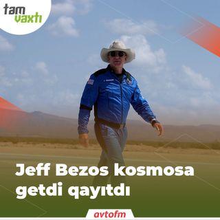 Jeff Bezos kosmosa getdi qayıtdı | Tam vaxtı #104