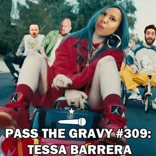 Pass The Gravy #309: Tessa Barrera